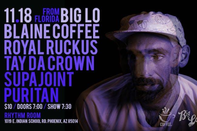 Big Lo / Tay Da Crown / Royal Ruckus / Supajoint / Blaine Coffee / Puritan