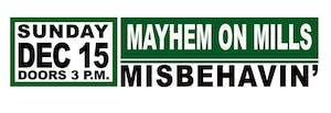 Mayhem On Mills: Misbehavin'