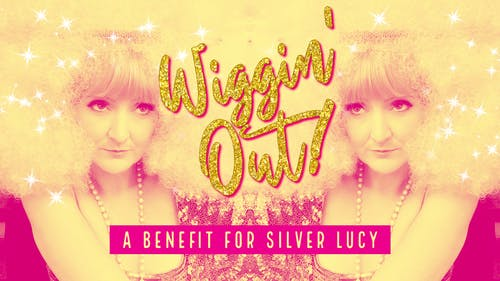 Wiggin' Out - Benefit for Silver Lucy