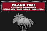 ISLAND TIME: A TROPICAL COMEDY EXPERIENCE