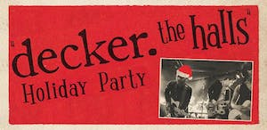 'DECKER. THE HALLS' HOLIDAY PARTY!