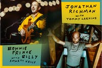 "Jonathan Richman w/ Tommy Larkins & Bonnie ""Prince"" Billy w/ Emmett Kelly"