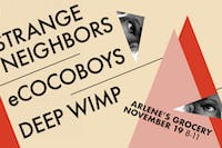 Deep Wimp, eCocoboys, Strange Neighbors at Arlene's Grocery!