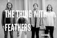 The Thing with Feathers w/ New Parlor & Beau Turrentine