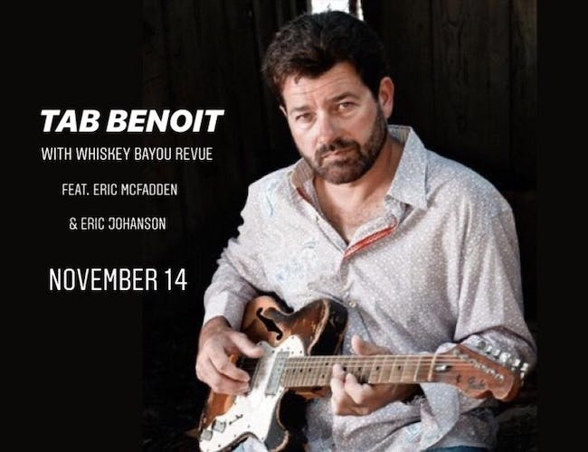 Tab Benoit w/ special guests Whiskey Bayou Revue feat. Eric  McFadden