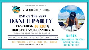 End of the Year * Migrant Roots Media * Dance Party