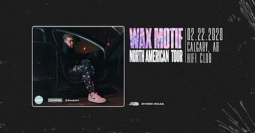 Wax Motif - Calgary