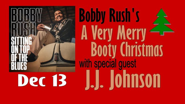 Bobby Rush's A Very Merry Booty Christmas (full band) w guest J J Johnson