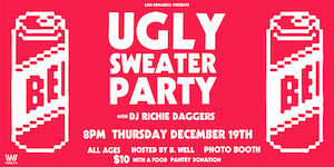 Wooly's Ugly Sweater Party with DJ Richie Daggers - Hosted by B.Well