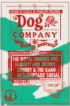 Dog Co, The Royal Hounds, Liberty & Justice, Chubby & The Gang, Lethal Dose