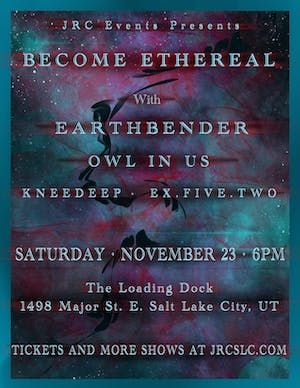 Become Ethereal, Earthbender, Owl In Us, KneeDeep, Ex.Five.Two