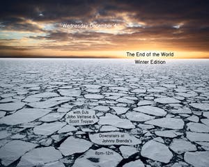 The End of the World:  Winter Edition w/ DJs John Vettese and Scott Troyan