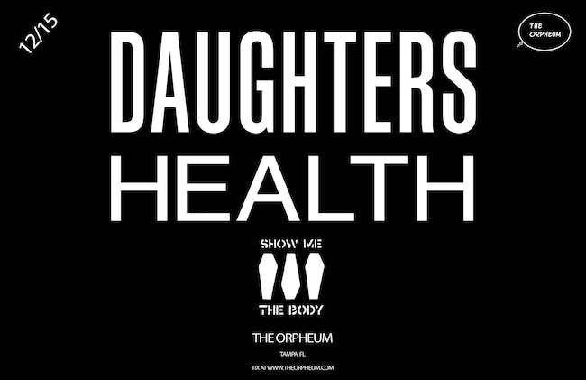 Daughters, Health, and Show Me the Body in Tampa (Only Florida Show)