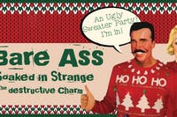 Ugly Sweater Party - w/Bare Ass, Soaked in Strange, The Destructive Charm