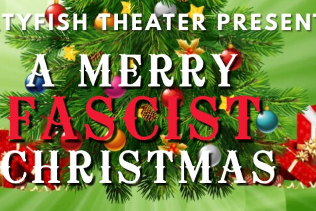 Dirtyfish Theater Presents: A Merry Fascist Christmas