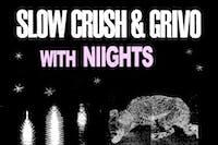 Slow Crush / Grivo / Niights