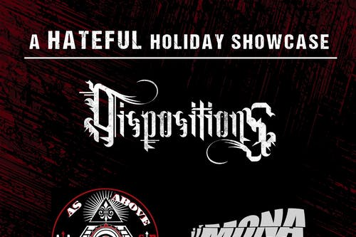 A HATEFUL HOLIDAY SHOWCASE w/ DISPOSITIONS AND MORE!!!!