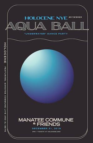 NYE: Aqua Ball - 'Underwater' Dance Party w/ Manatee Commune, VNPRT, Klefto