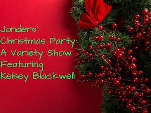 Jonders' Christmas Party: A Variety Show Featuring Kelsey Blackwell