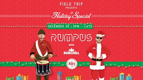 Field Trip Pres: A Holiday Special w/ Rumpus & Burchill