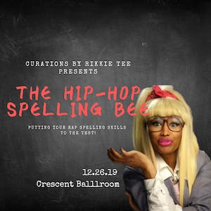 THE HIP HOP SPELLING BEE Hosted by RIKKIE TEE + Music by DJ VEX