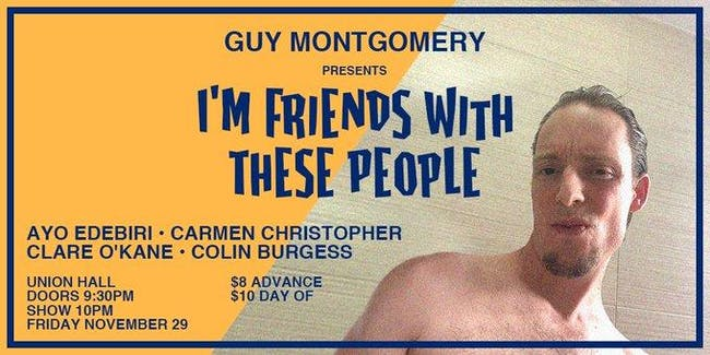 Guy Montgomery Presents I'm Friends With These People