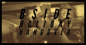 BSIDE HOLIDAY HANGOVER