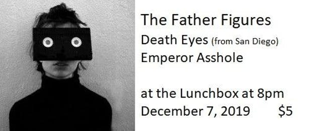 The Father Figures // Death Eyes // Emperor Asshole