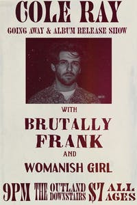 Cole Ray Going Away & Album Release w/ Brutally Frank and Womanish Girl