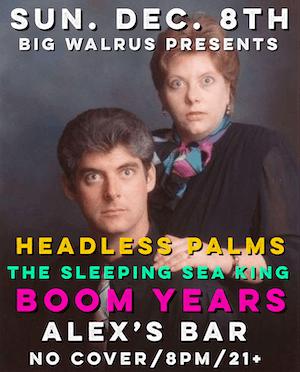Headless Palms + The Sleeping Sea King + Boom Years