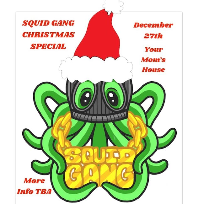 Squid Gang's Christmas Special at Your Moms House
