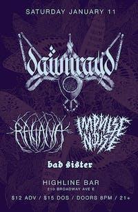 Dawn Ray'd, Ragana, Impulse Noise, Bad Sister