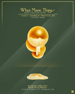 What Moon Things (single release) with Y God Y, Ashjesus, Primitive Lips +