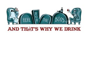 And That's Why We Drink - Here for The Boos Tour! (POSTPONED)
