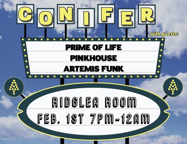 Conifer w/ guests: Prime of Life, Pinkhouse, Artemis Funk