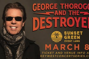 George Thorogood & The Destroyers w/ Nick Schnebelen