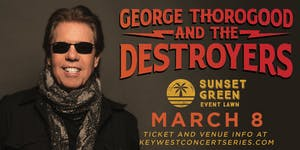 George Thorogood & The Destroyers w/ Nick Schnebelen