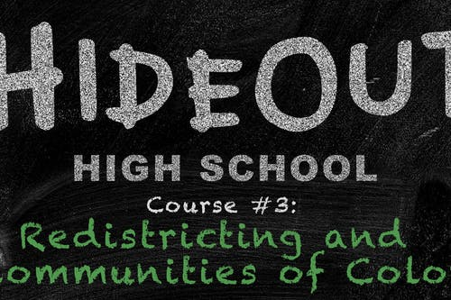 Hideout High School | Course #3: Redistricting and Communities of Color