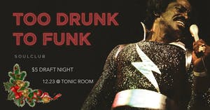 Too Drunk To Funk (Soul Club) Holiday Party