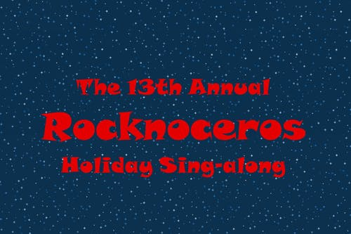 13th Annual Rocknoceros Holiday Singalong