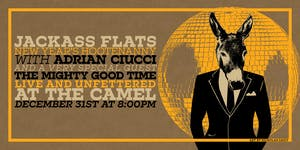 Jackass Flats New Year's Hootenanny w/ Adrian Ciucci, The Mighty Good Time