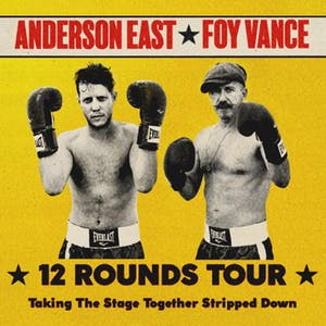 ANDERSON EAST & FOY VANCE: 12 Rounds Tour *CANCELED*