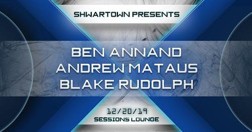 Shwar Town presents: Ben Annand, Andrew Mataus, Blake Rudolph