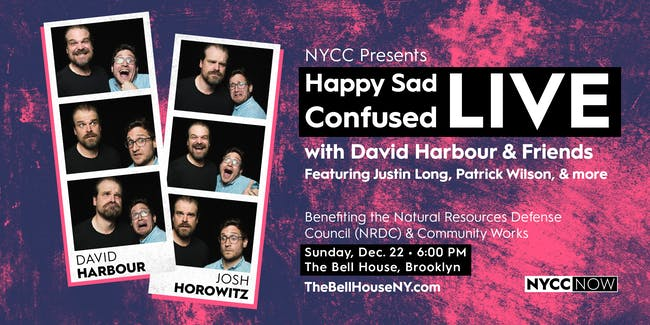 NYCC Presents: Happy Sad Confused LIVE with David Harbour & Friends