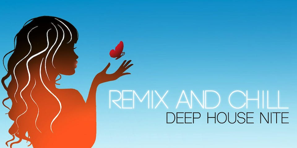 Remix And Chill - Deep House Nite