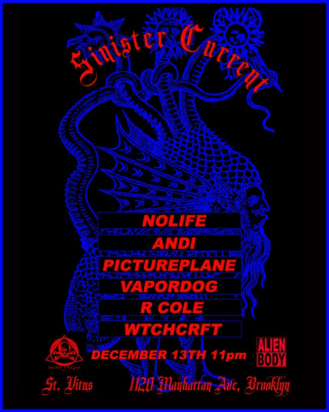 Sinister Current: w/ Nolife, Andi, Pictureplane, Vapordog, R Cole, Wtchcrft