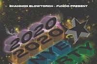 2020 NYE BASH Presented by Shannon Blowtorch & DJ Fundo