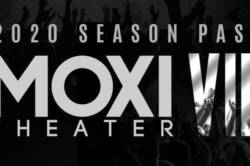 Moxi Theater - 2020 VIP Season Pass