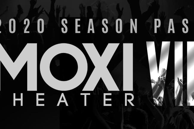 Moxi Theater - 2020 VIP Season Pass