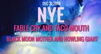 NYE with Fable Cry/Taco Mouth/Black Moon Mother/Howling Giant